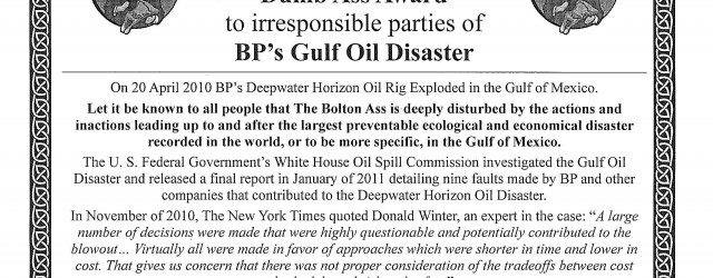 The Bolton Ass is compelled to present the The Bolton Dumb Ass Award to irresponsible parties of BP's Gulf Oil Disaster. Let it be known to all people that The […]